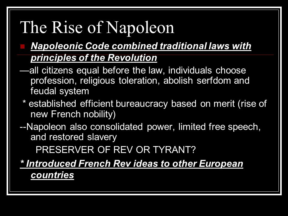 The Rise of Napoleon Napoleonic Code combined traditional laws with principles of the Revolution.