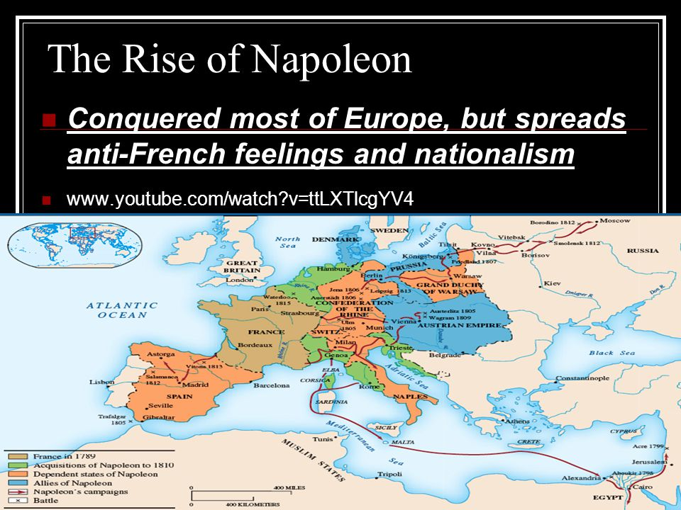 The Rise of Napoleon Conquered most of Europe, but spreads anti-French feelings and nationalism.