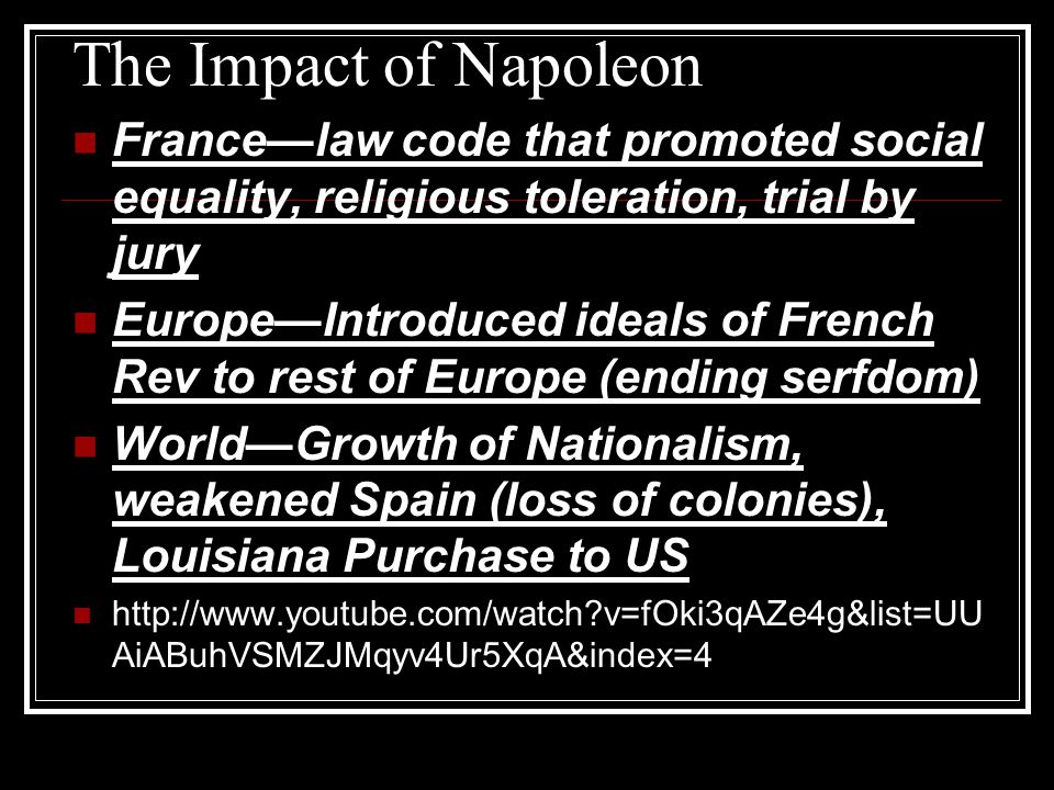 The Impact of Napoleon France—law code that promoted social equality, religious toleration, trial by jury.