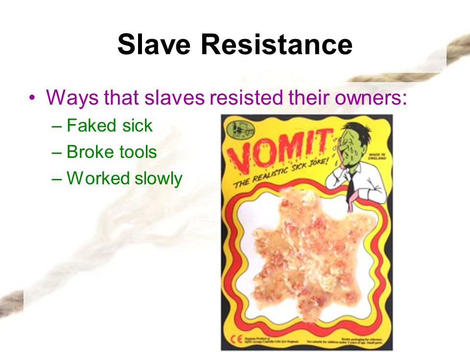 Slave Resistance Ways that slaves resisted their owners: Faked sick