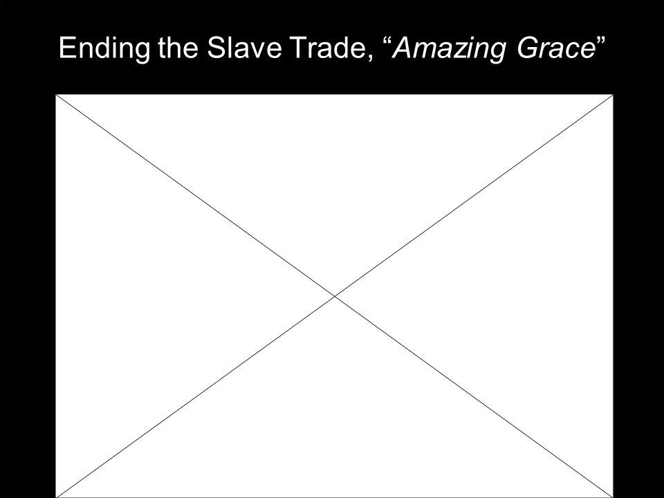 Ending the Slave Trade, Amazing Grace