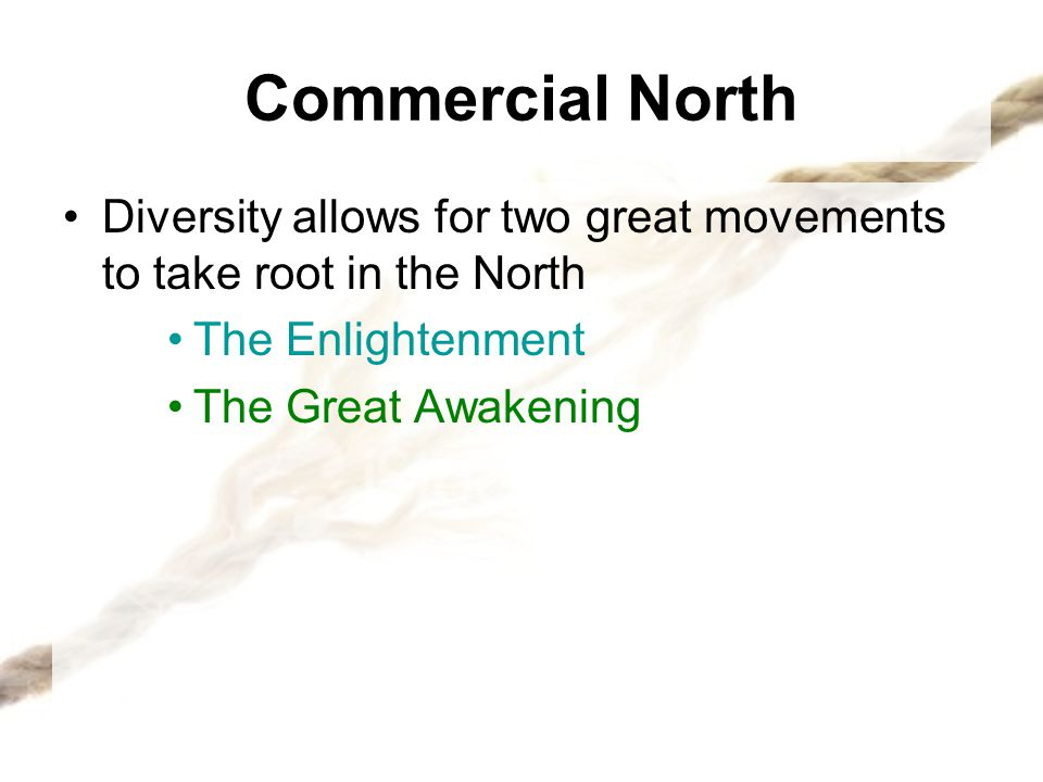 Commercial North Diversity allows for two great movements to take root in the North. The Enlightenment.