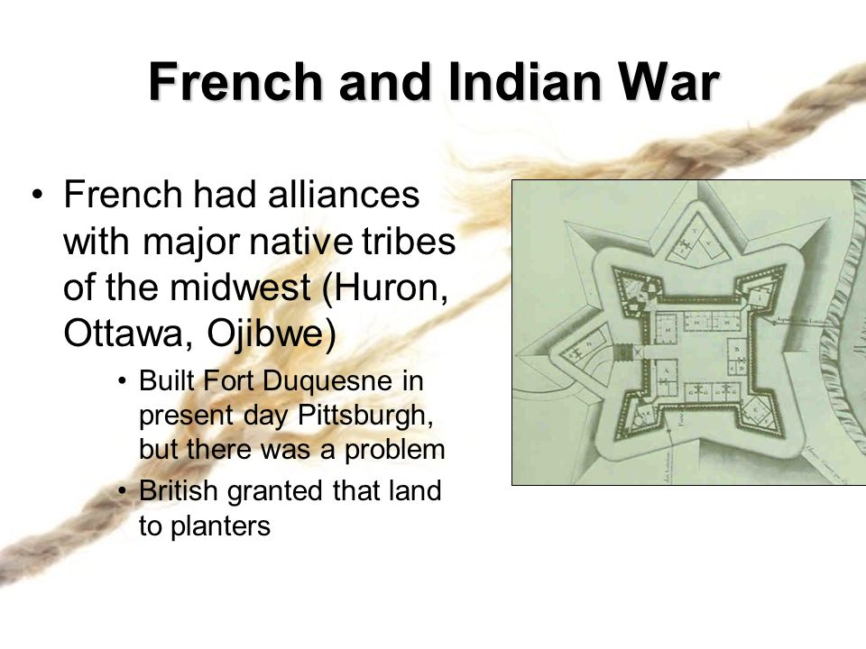 French and Indian War French had alliances with major native tribes of the midwest (Huron, Ottawa, Ojibwe)
