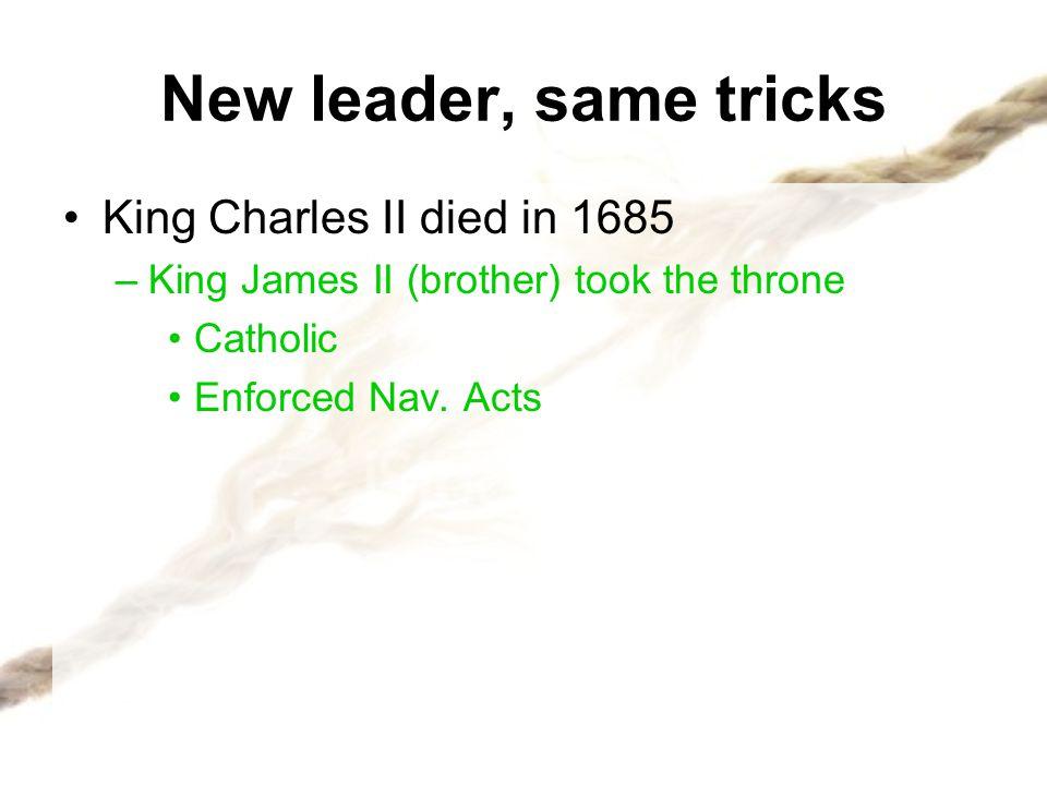 New leader, same tricks King Charles II died in 1685