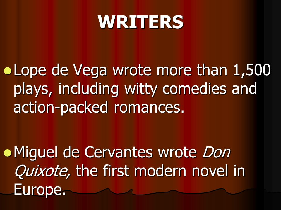 WRITERS Lope de Vega wrote more than 1,500 plays, including witty comedies and action-packed romances.