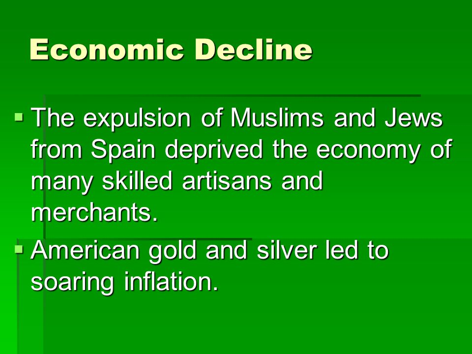 Economic Decline The expulsion of Muslims and Jews from Spain deprived the economy of many skilled artisans and merchants.