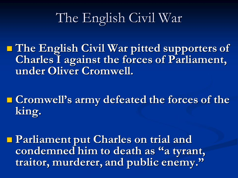 The English Civil War The English Civil War pitted supporters of Charles I against the forces of Parliament, under Oliver Cromwell.