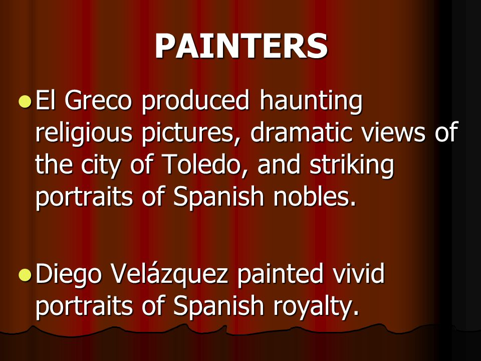 PAINTERS El Greco produced haunting religious pictures, dramatic views of the city of Toledo, and striking portraits of Spanish nobles.