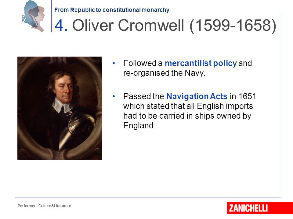 4. Oliver Cromwell (1599-1658) Followed a mercantilist policy and re-organised the Navy.