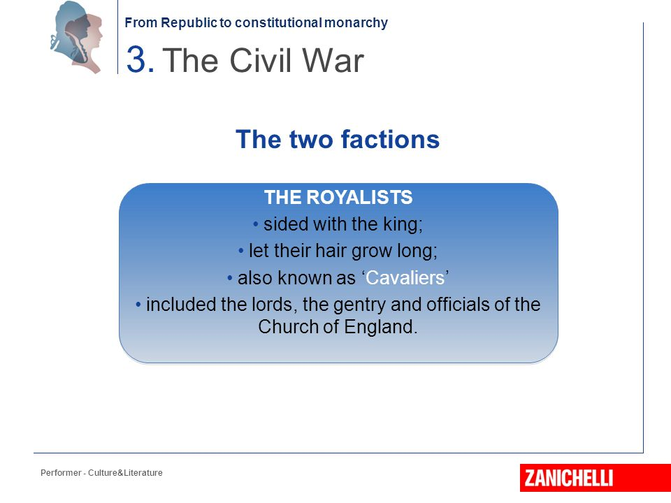 3. The Civil War The two factions THE ROYALISTS sided with the king;