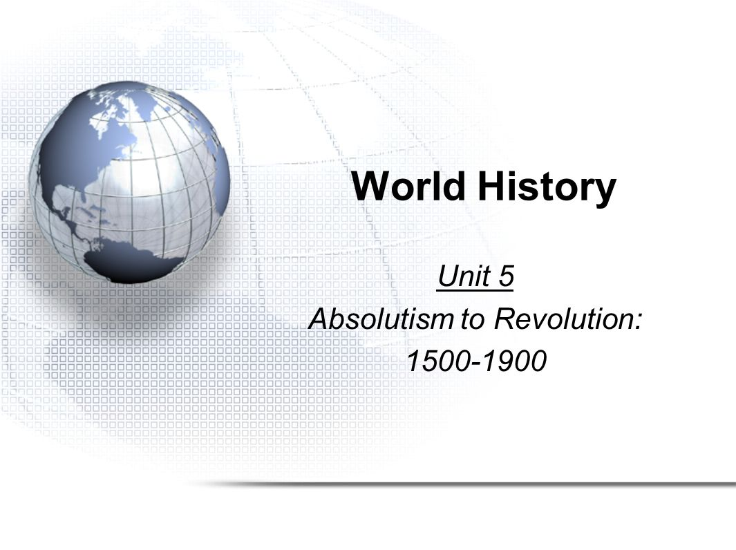 Unit 5 Absolutism to Revolution: 1500-1900