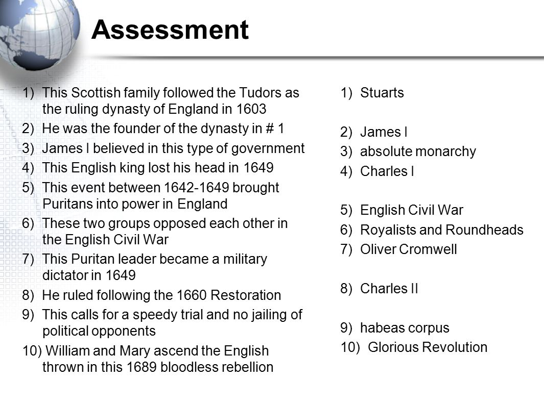 Assessment 1) This Scottish family followed the Tudors as the ruling dynasty of England in 1603. 2) He was the founder of the dynasty in # 1.
