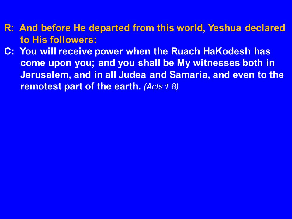 R: And before He departed from this world, Yeshua declared to His followers: