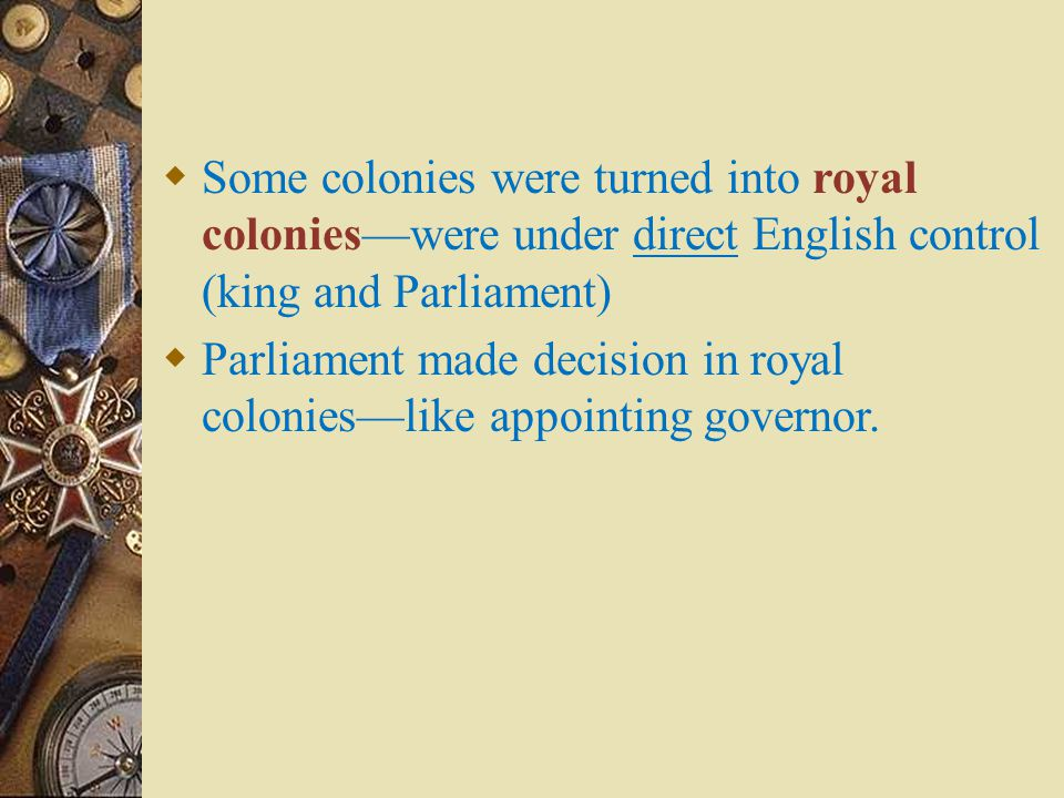 Some colonies were turned into royal colonies—were under direct English control (king and Parliament)