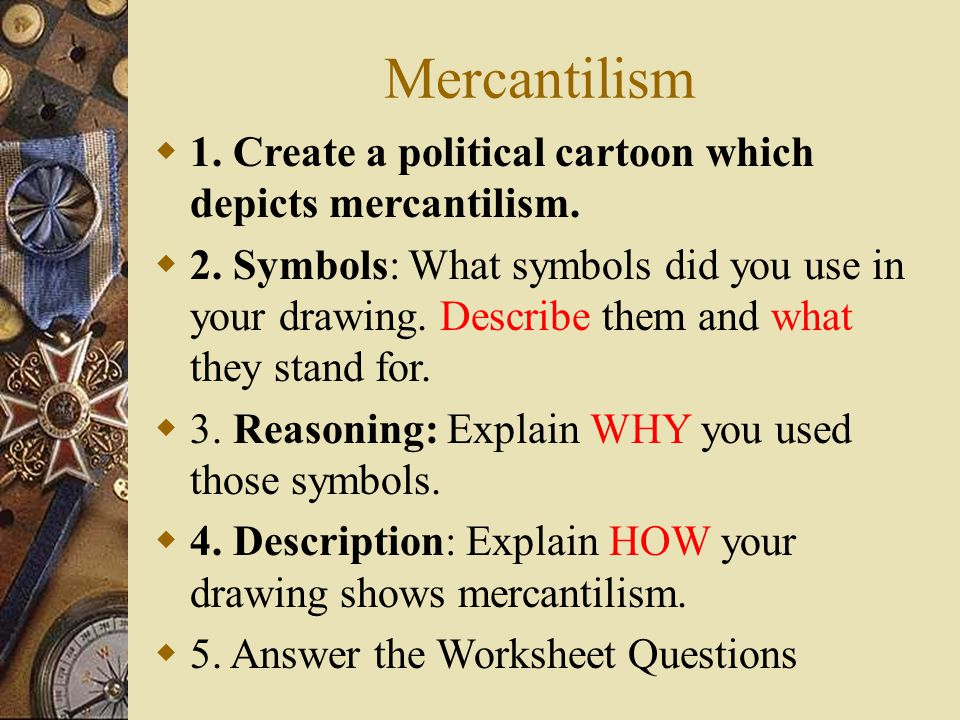 Mercantilism 1. Create a political cartoon which depicts mercantilism.