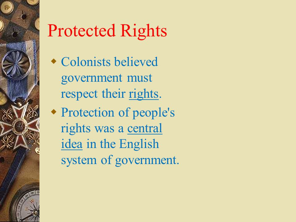 Protected Rights Colonists believed government must respect their rights.