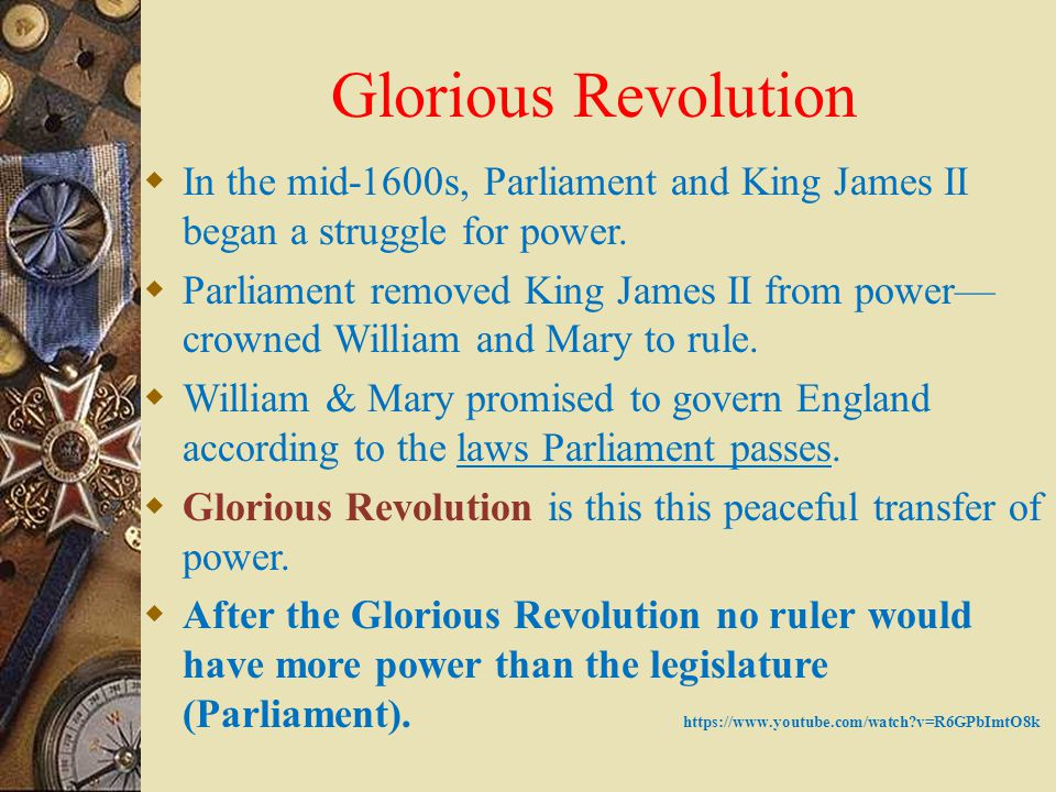 Glorious Revolution In the mid-1600s, Parliament and King James II began a struggle for power.