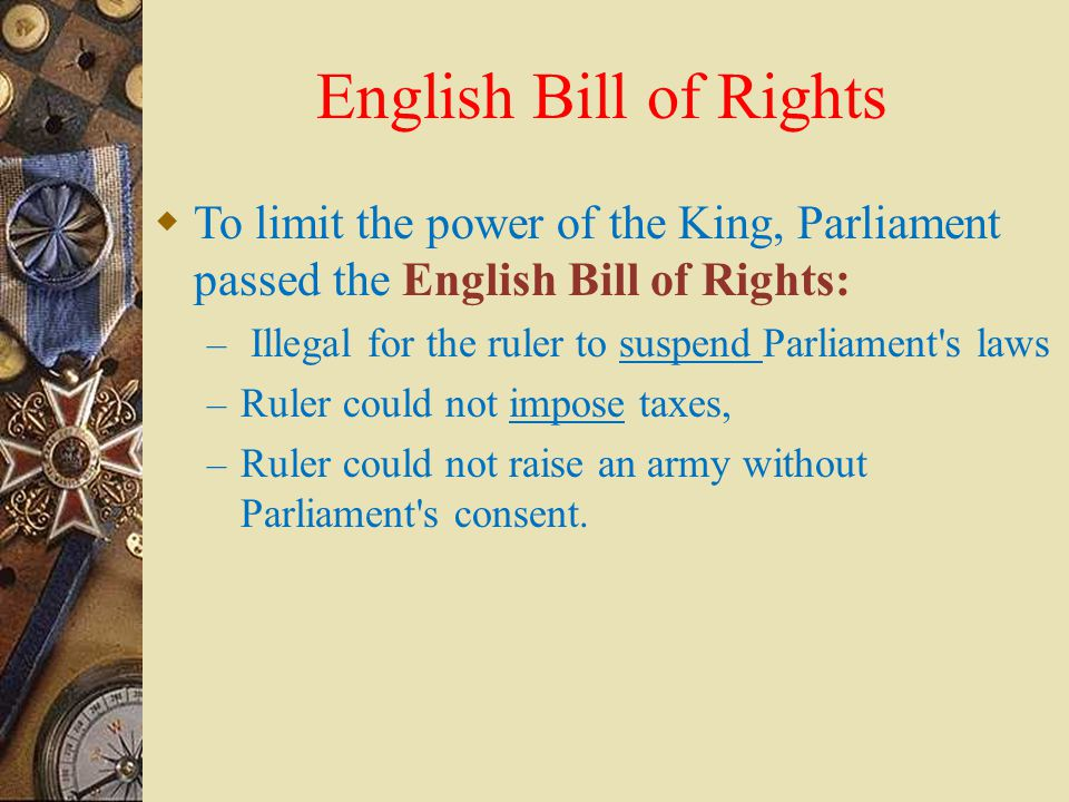 English Bill of Rights To limit the power of the King, Parliament passed the English Bill of Rights: