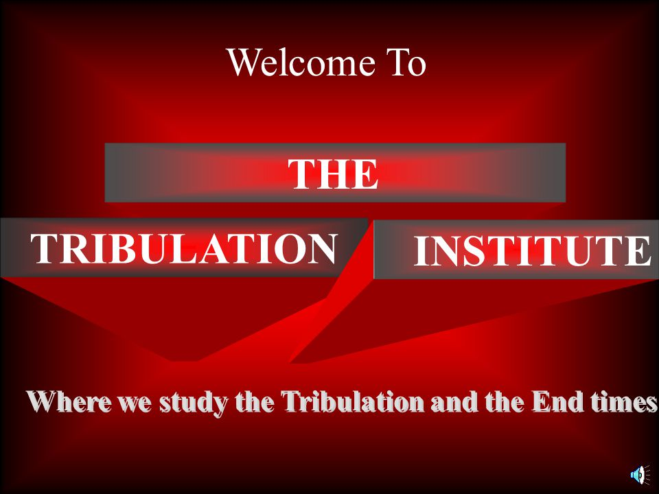 THE TRIBULATION Welcome To