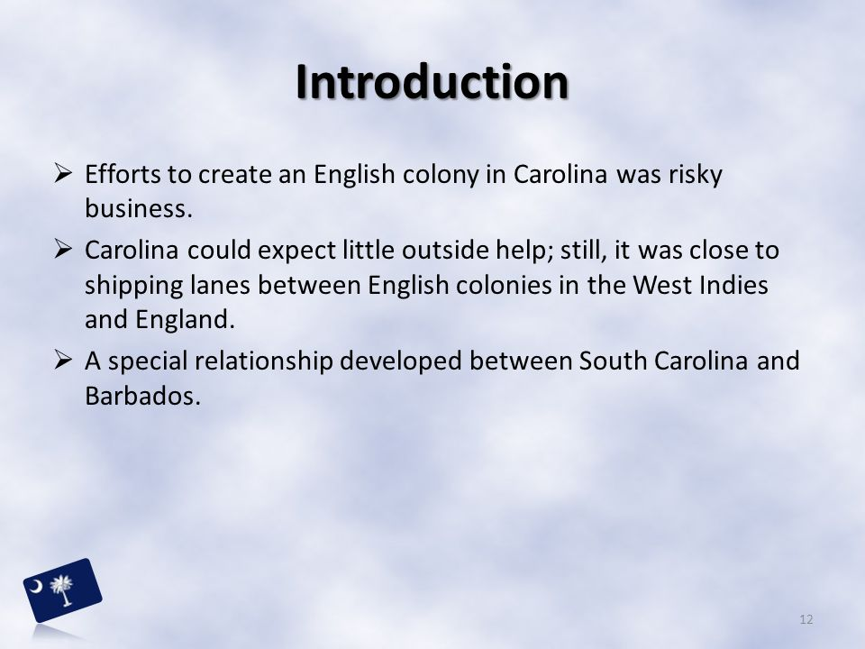 Introduction Efforts to create an English colony in Carolina was risky business.