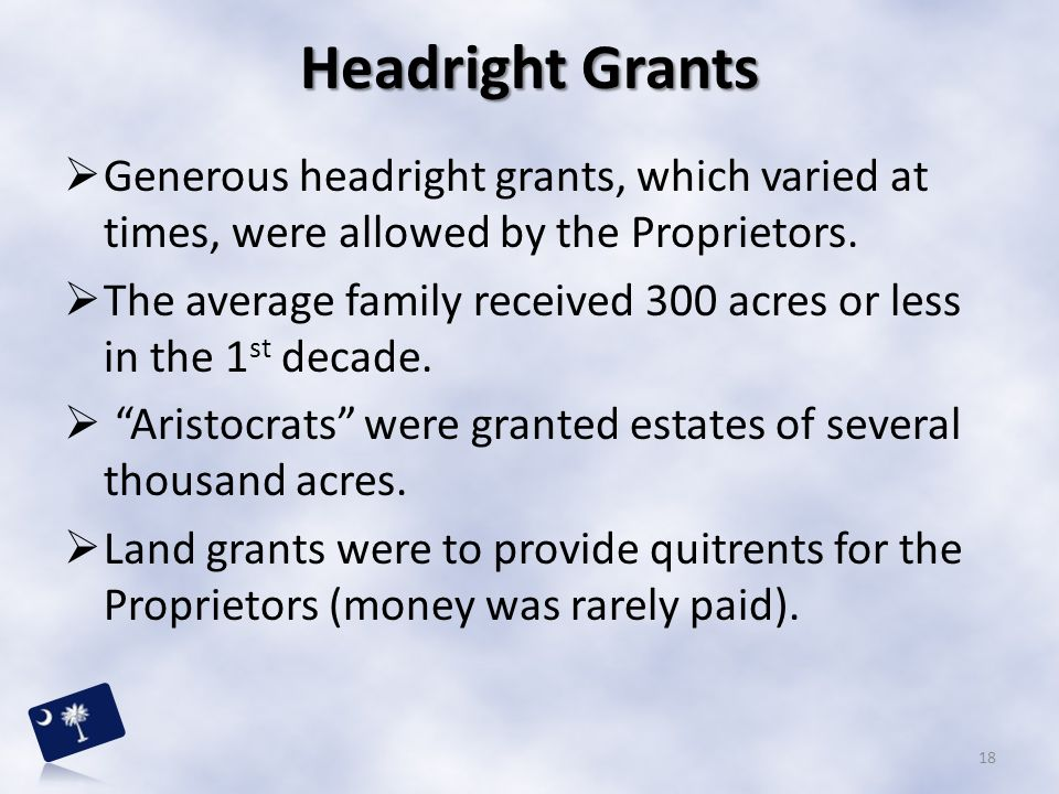Headright Grants Generous headright grants, which varied at times, were allowed by the Proprietors.