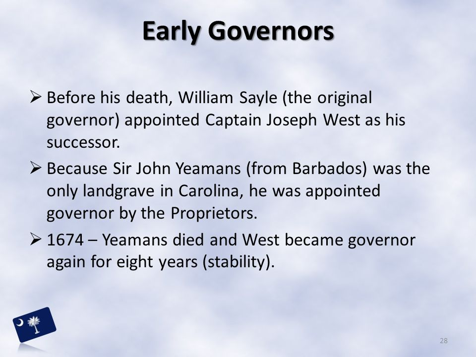 Early Governors Before his death, William Sayle (the original governor) appointed Captain Joseph West as his successor.