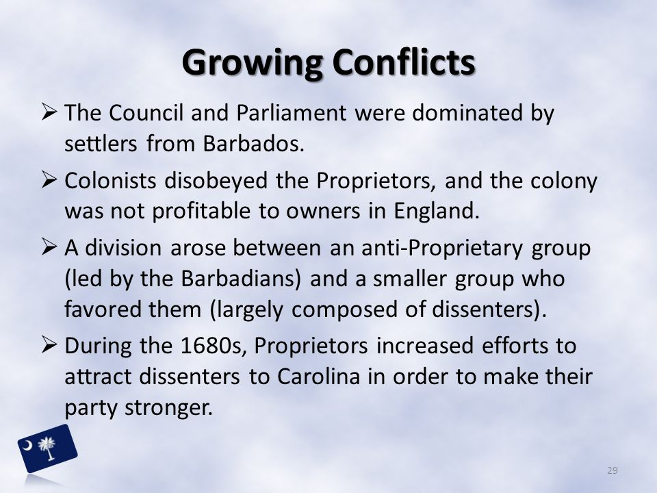 Growing Conflicts The Council and Parliament were dominated by settlers from Barbados.