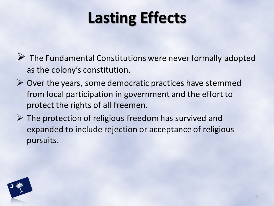 Lasting Effects The Fundamental Constitutions were never formally adopted as the colony's constitution.
