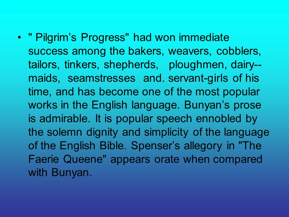 Pilgrim's Progress had won immediate success among the bakers, weavers, cobblers, tailors, tinkers, shepherds, ploughmen, dairy--maids, seamstresses and.