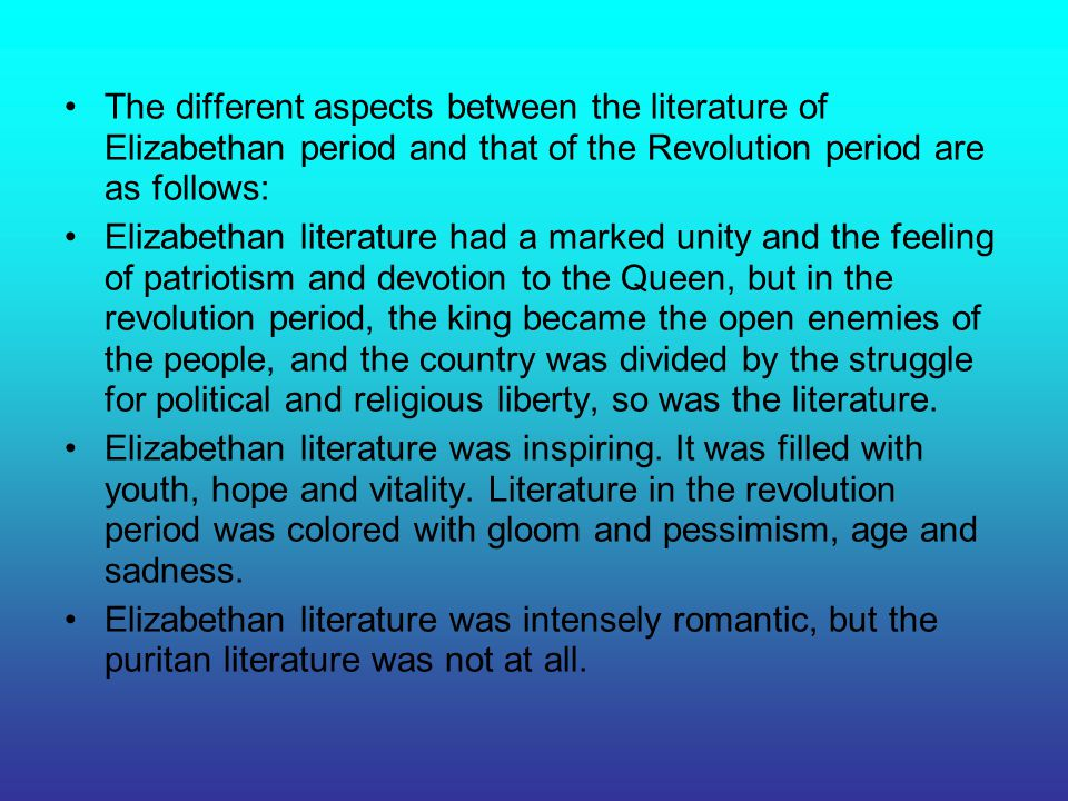 The different aspects between the literature of Elizabethan period and that of the Revolution period are as follows:
