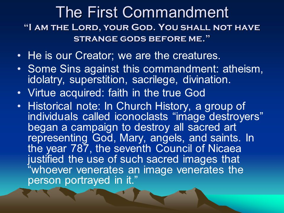 The First Commandment I am the Lord, your God