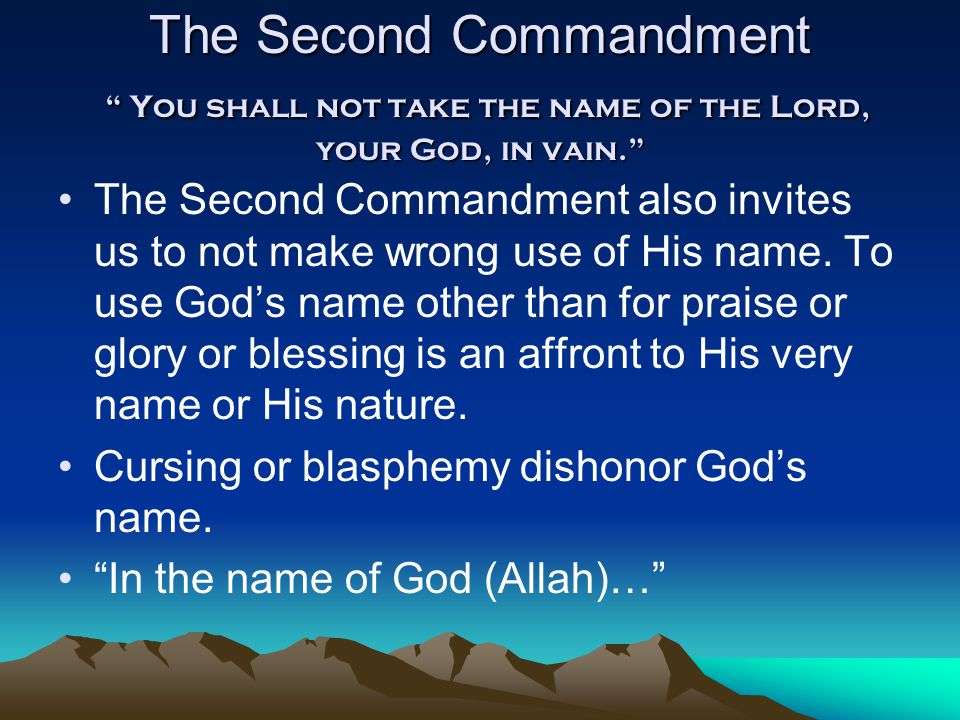 The Second Commandment You shall not take the name of the Lord, your God, in vain.