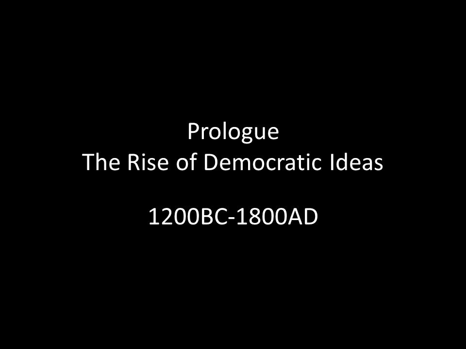 Prologue The Rise of Democratic Ideas