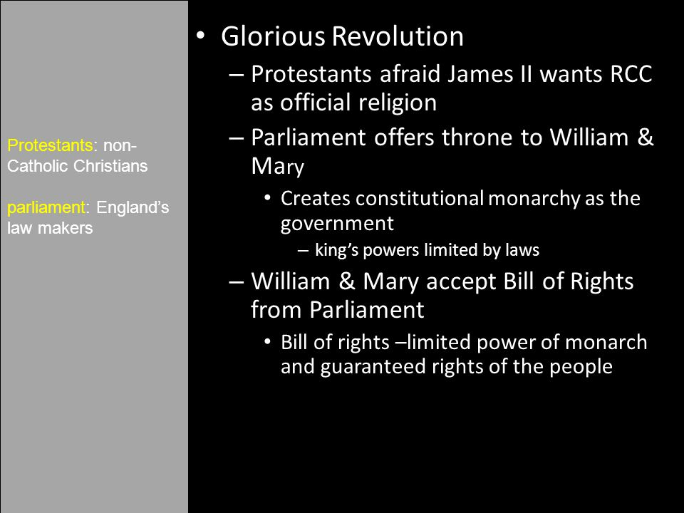 Glorious Revolution Protestants afraid James II wants RCC as official religion. Parliament offers throne to William & Mary.