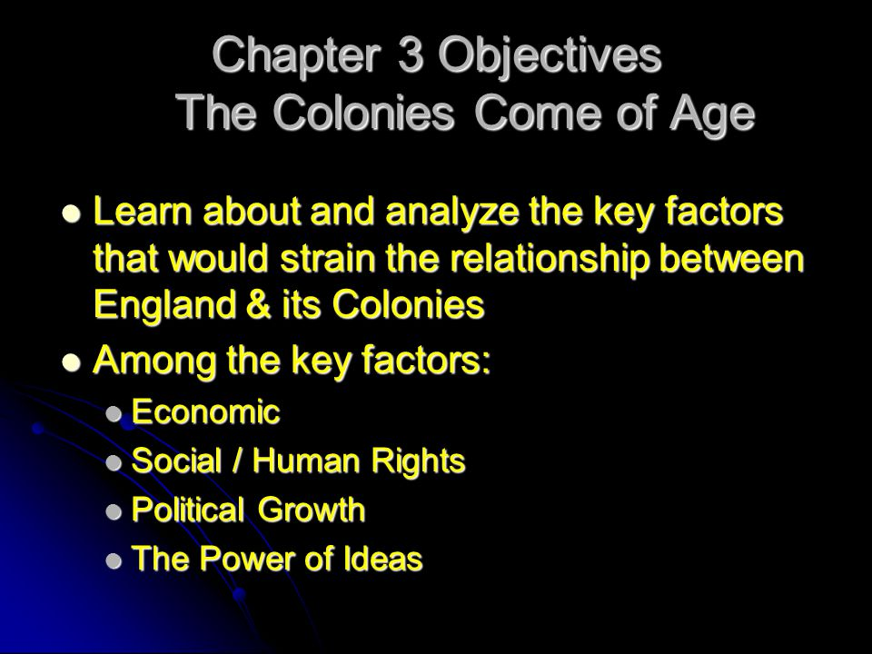 Chapter 3 Objectives The Colonies Come of Age