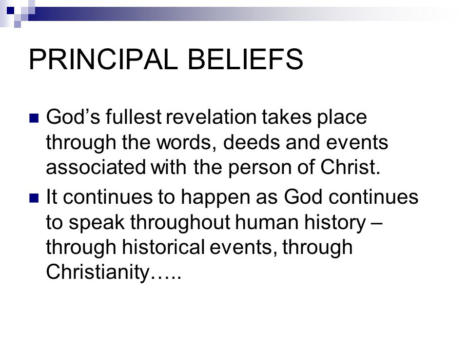 PRINCIPAL BELIEFS God's fullest revelation takes place through the words, deeds and events associated with the person of Christ.