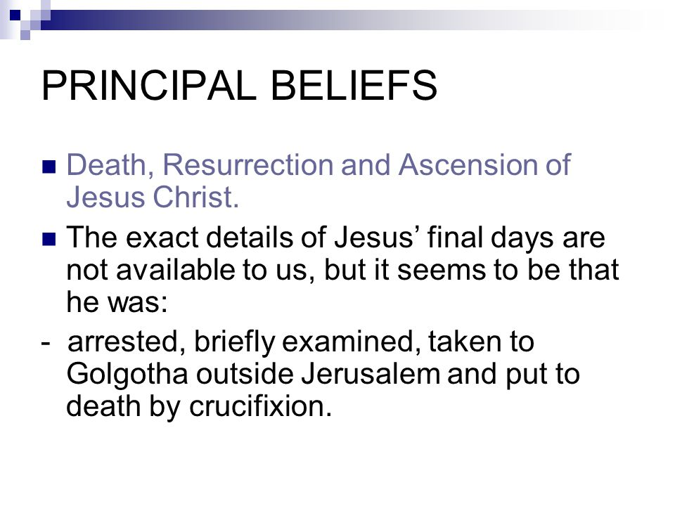 PRINCIPAL BELIEFS Death, Resurrection and Ascension of Jesus Christ.