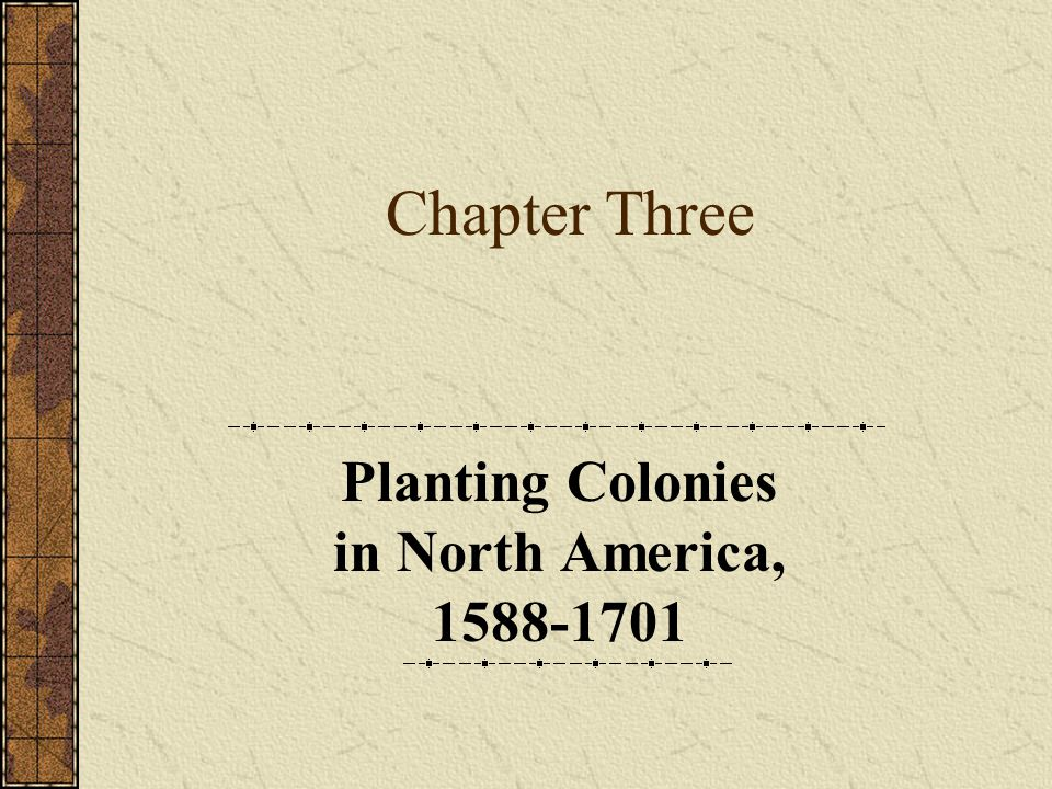 Planting Colonies in North America, 1588-1701