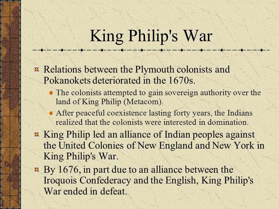 King Philip s War Relations between the Plymouth colonists and Pokanokets deteriorated in the 1670s.