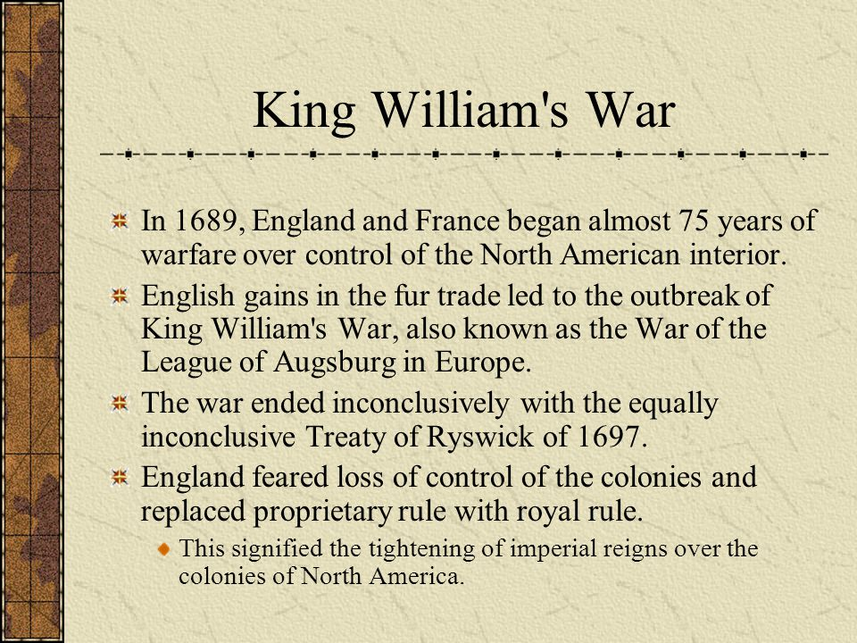 King William s War In 1689, England and France began almost 75 years of warfare over control of the North American interior.