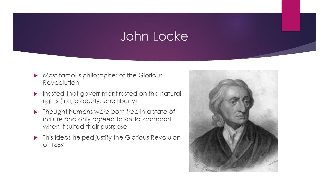 John Locke Most famous philosopher of the Glorious Reveolution