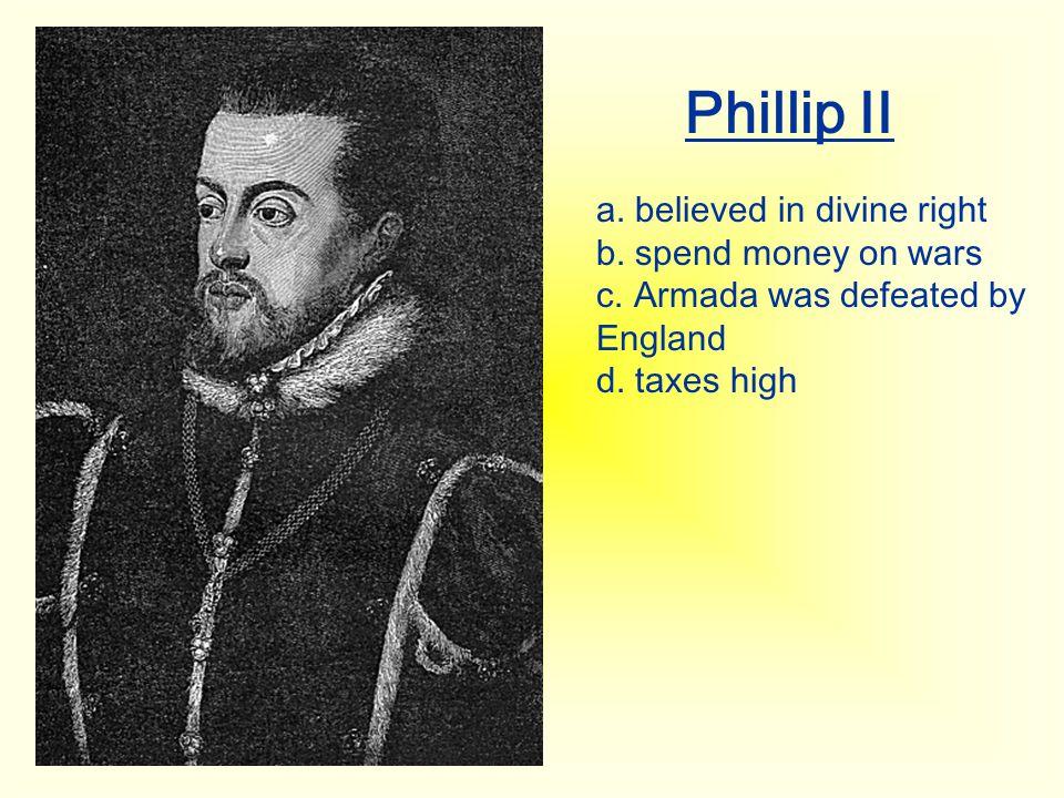 Phillip II a. believed in divine right b. spend money on wars