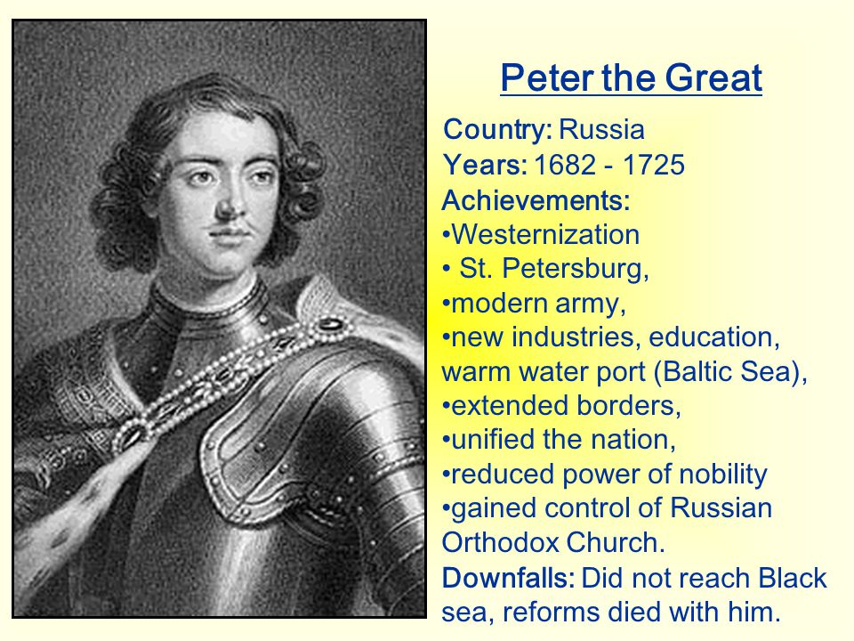 Peter the Great Country: Russia Years: 1682 - 1725 Achievements: