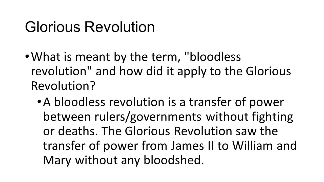 Glorious Revolution What is meant by the term, bloodless revolution and how did it apply to the Glorious Revolution