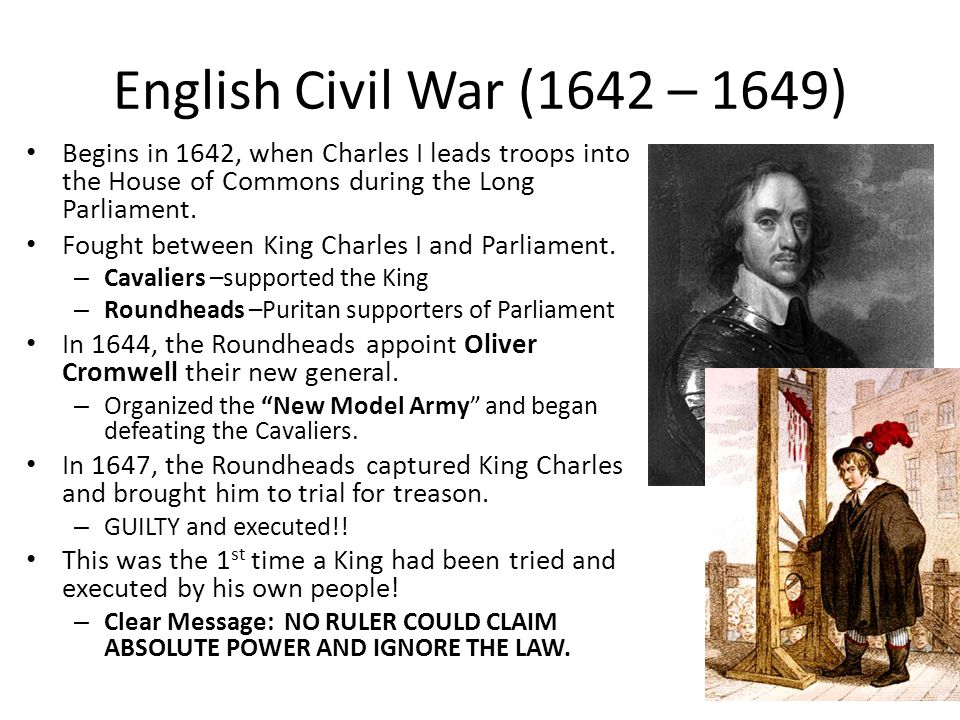English Civil War (1642 – 1649) Begins in 1642, when Charles I leads troops into the House of Commons during the Long Parliament.