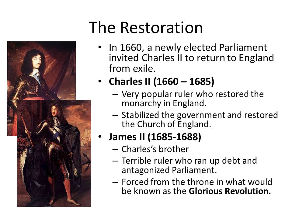 The Restoration In 1660, a newly elected Parliament invited Charles II to return to England from exile.