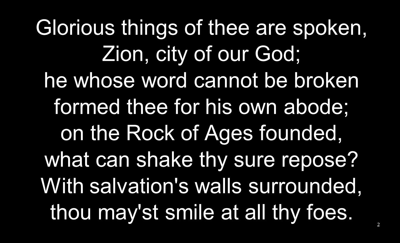 Glorious things of thee are spoken, Zion, city of our God;