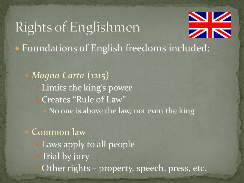 Rights of Englishmen Foundations of English freedoms included:
