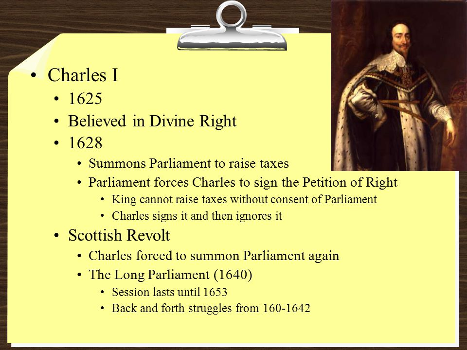Charles I 1625 Believed in Divine Right 1628 Scottish Revolt