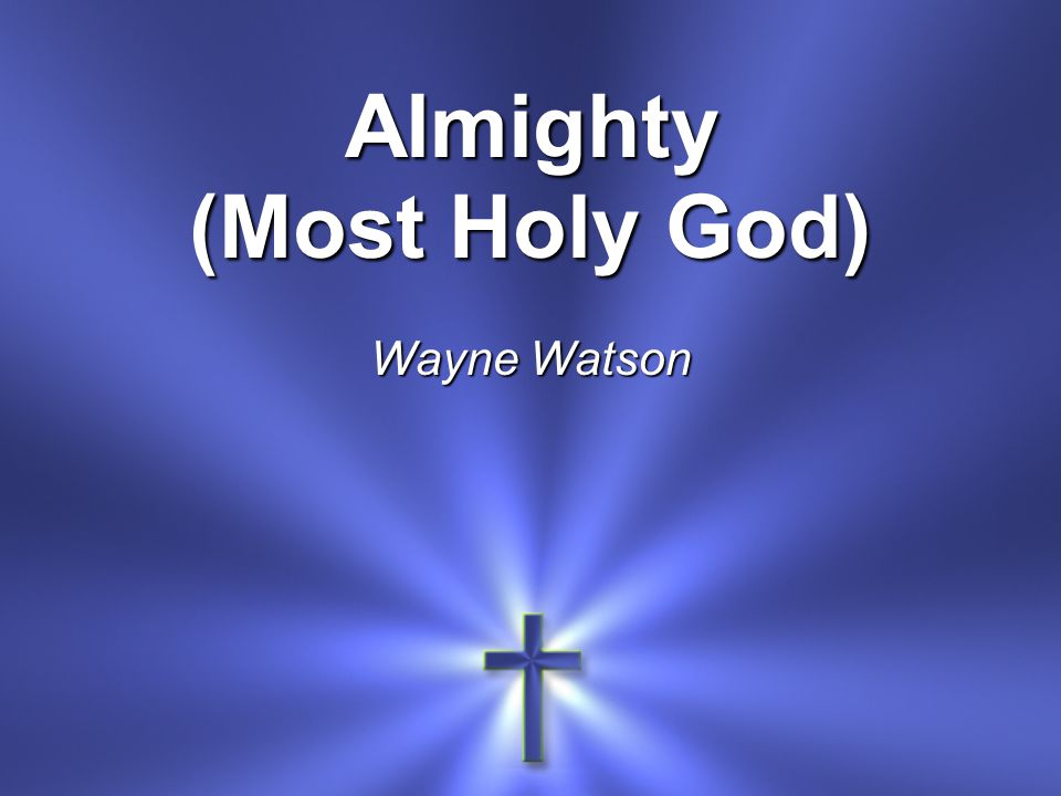Almighty (Most Holy God) Wayne Watson
